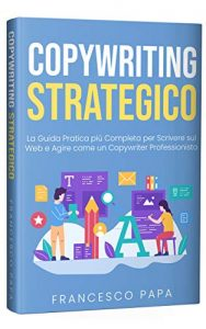 Copywriting Strategico: La Guida Pratica