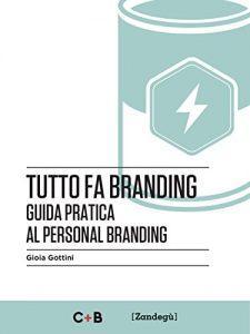 Tutto fa branding Guida pratica al personal branding