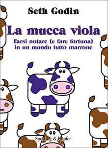 La mucca viola: Farsi notare (e fare fortuna) in un mondo tutto marrone